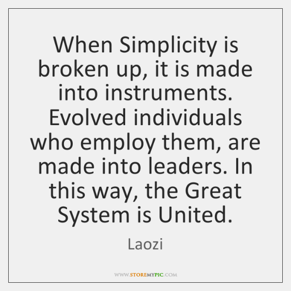 When Simplicity is broken up, it is made into instruments. Evolved individuals ...