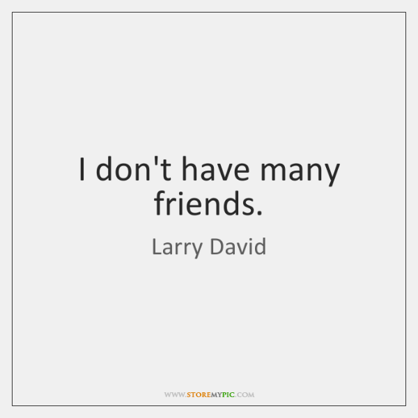 I don't have many friends.