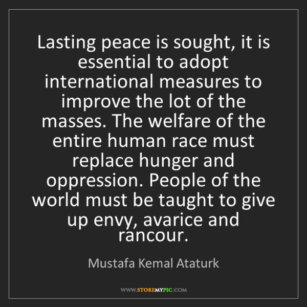 Mustafa Kemal Ataturk: Lasting peace is sought, it is essential to adopt international...