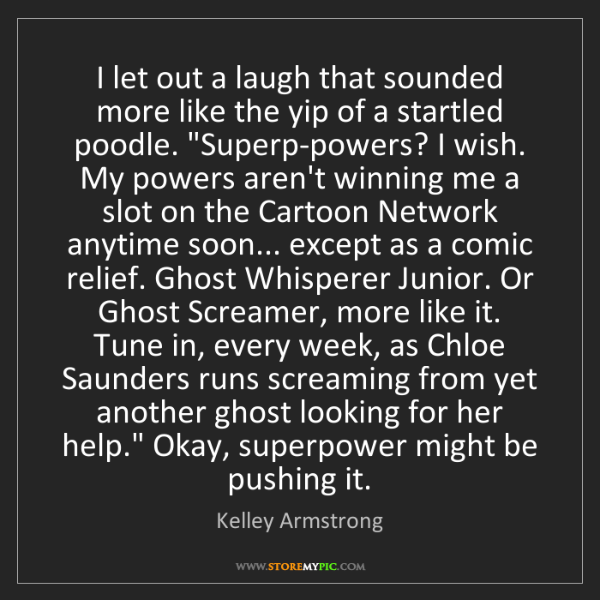 Kelley Armstrong: I let out a laugh that sounded more like the yip of a...