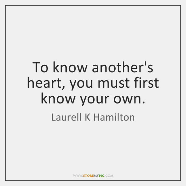 To know another's heart, you must first know your own.