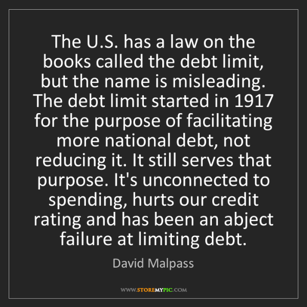 David Malpass: The U.S. has a law on the books called the debt limit,...