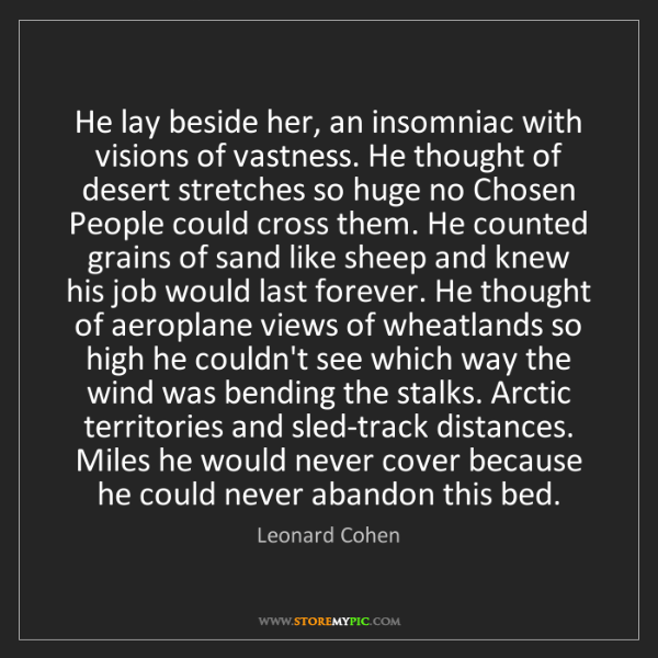 Leonard Cohen: He lay beside her, an insomniac with visions of vastness....