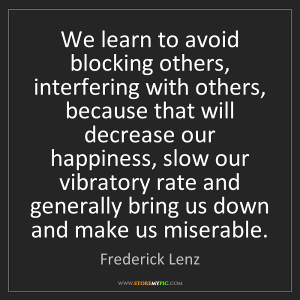 Frederick Lenz: We learn to avoid blocking others, interfering with others,...