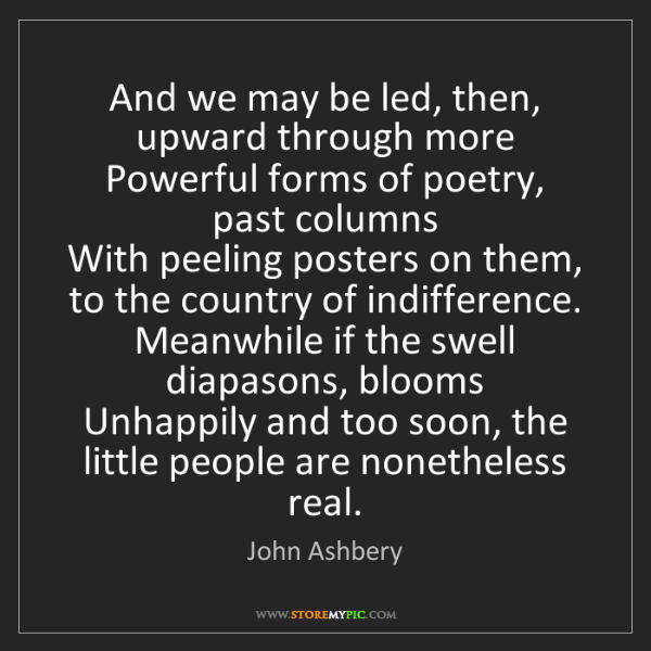 John Ashbery: And we may be led, then, upward through more  Powerful...
