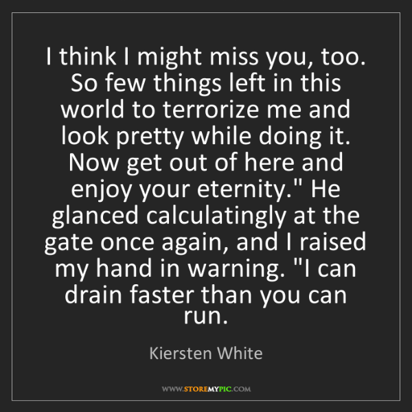 Kiersten White: I think I might miss you, too. So few things left in...