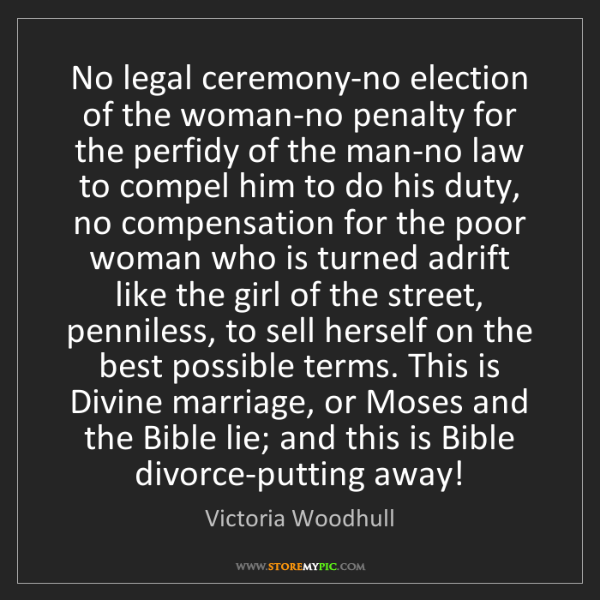 Victoria Woodhull: No legal ceremony-no election of the woman-no penalty...
