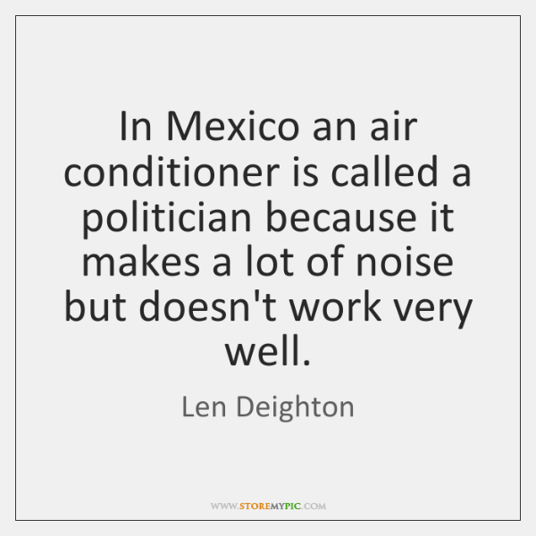 In Mexico an air conditioner is called a politician because it makes ...