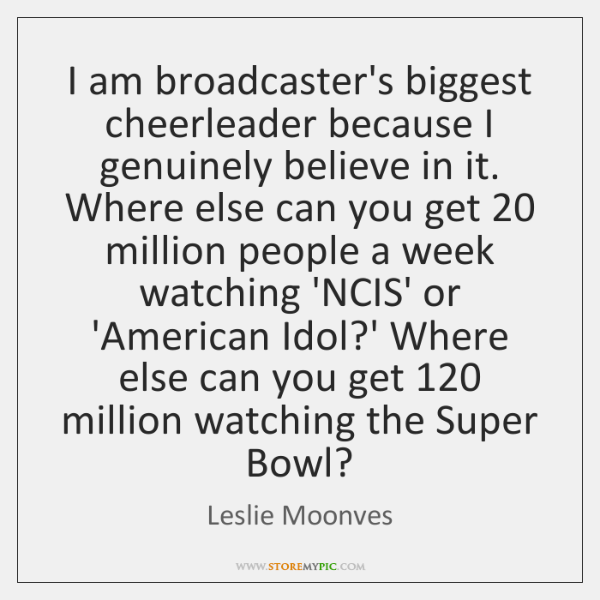 I am broadcaster's biggest cheerleader because I genuinely believe in it. Where ...
