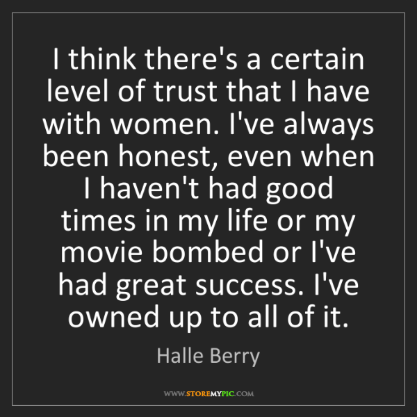 Halle Berry: I think there's a certain level of trust that I have...