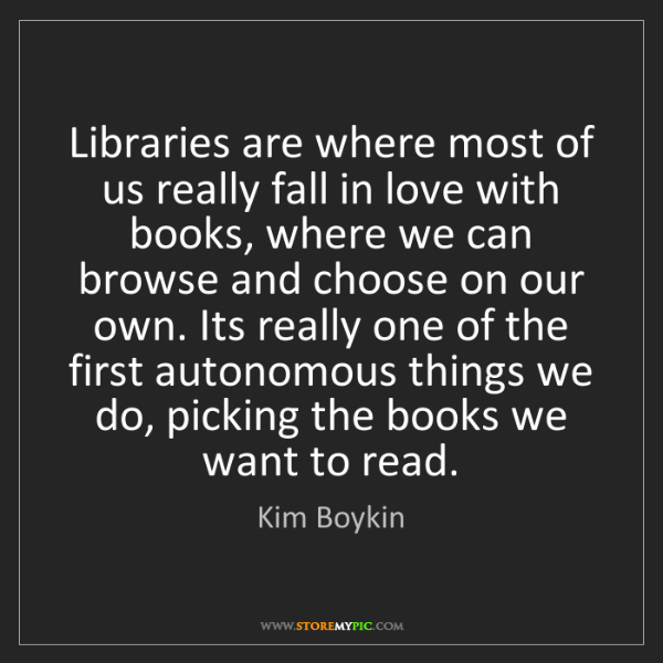 Kim Boykin: Libraries are where most of us really fall in love with...