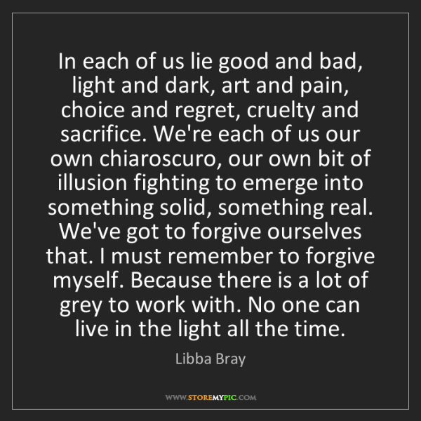 Libba Bray: In each of us lie good and bad, light and dark, art and...