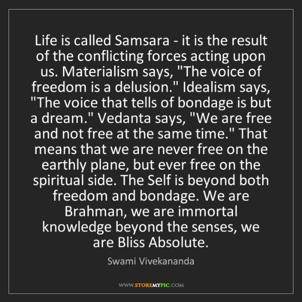 Swami Vivekananda: Life is called Samsara - it is the result of the conflicting...