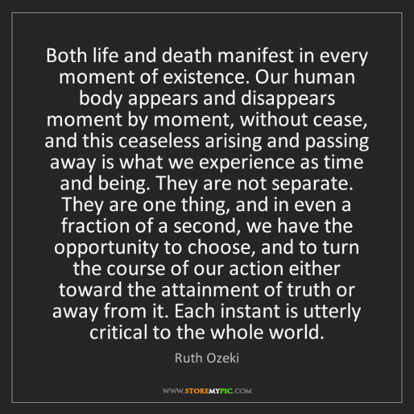 Ruth Ozeki: Both life and death manifest in every moment of existence....