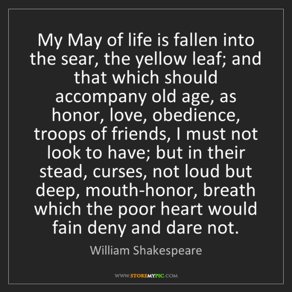 William Shakespeare: My May of life is fallen into the sear, the yellow leaf;...