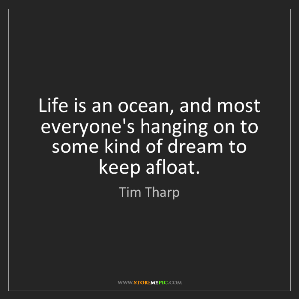 Tim Tharp: Life is an ocean, and most everyone's hanging on to some...