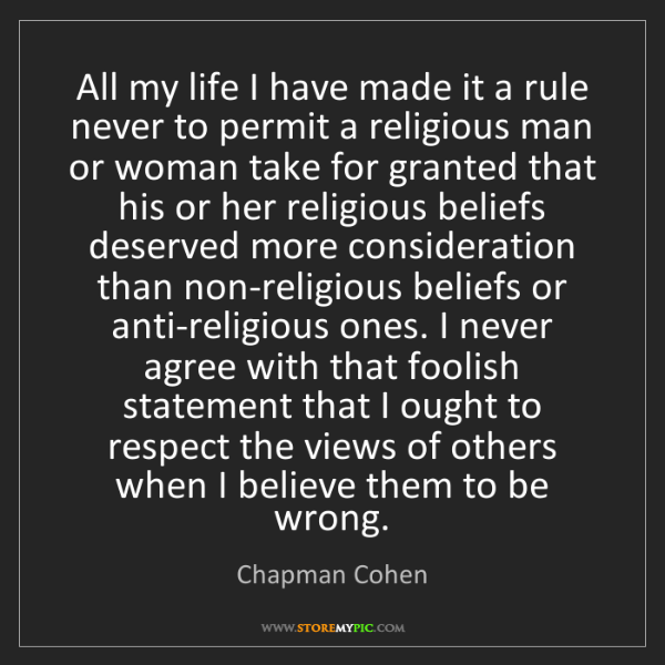 Chapman Cohen: All my life I have made it a rule never to permit a religious...