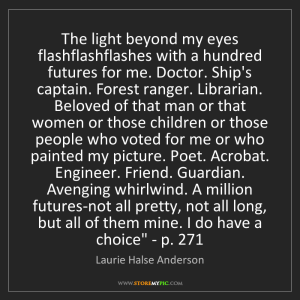 Laurie Halse Anderson: The light beyond my eyes flash flash flashes with a hundred...