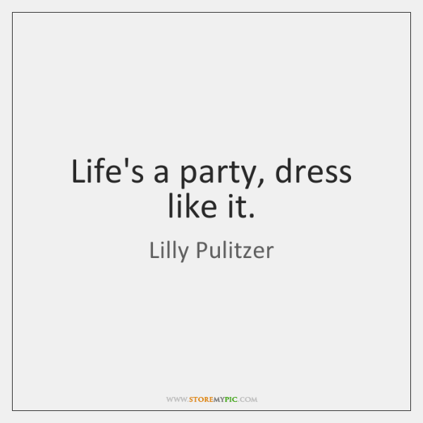 eeddfd74242617 Life's a party, dress like it. - StoreMyPic