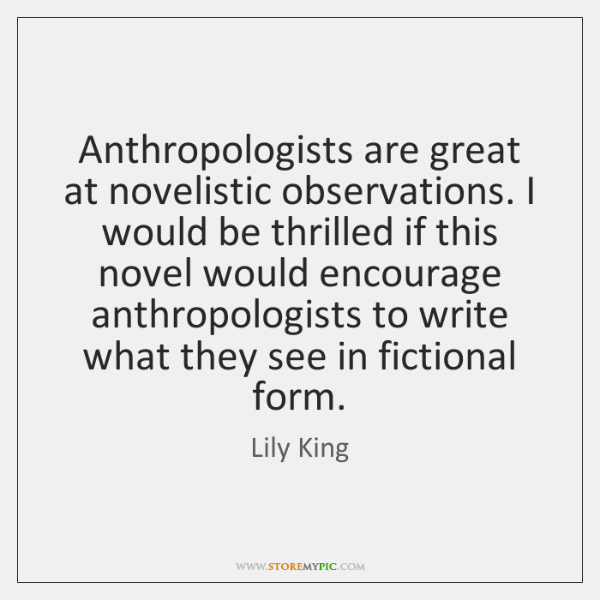 Anthropologists are great at novelistic observations. I would be thrilled if this ...