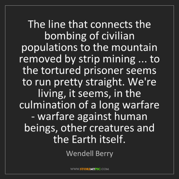 Wendell Berry: The line that connects the bombing of civilian populations...