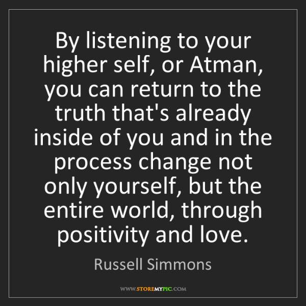 Russell Simmons: By listening to your higher self, or Atman, you can return...