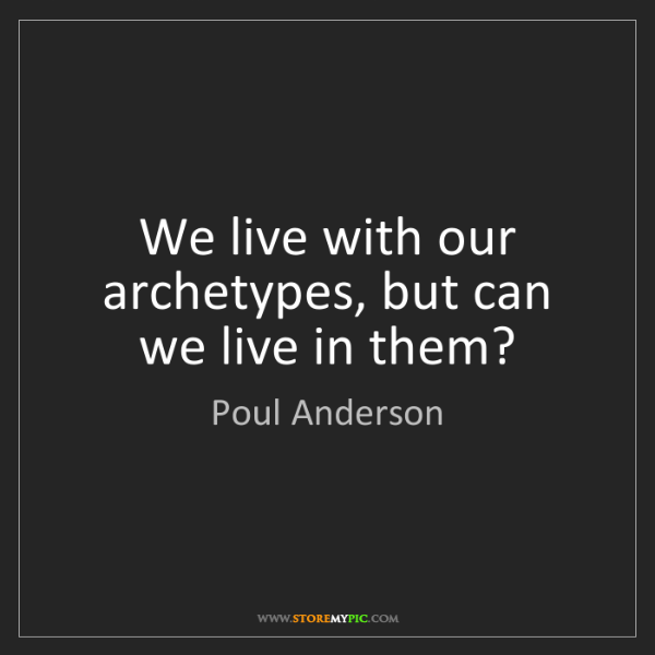 Poul Anderson: We live with our archetypes, but can we live in them?