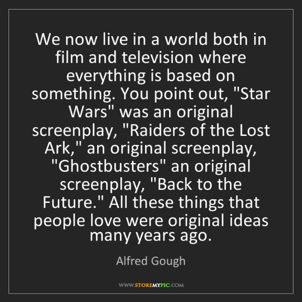 Alfred Gough: We now live in a world both in film and television where...