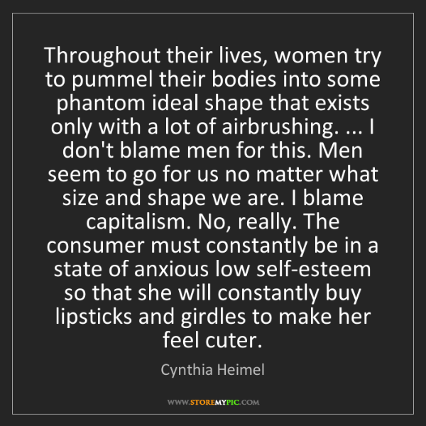 Cynthia Heimel: Throughout their lives, women try to pummel their bodies...