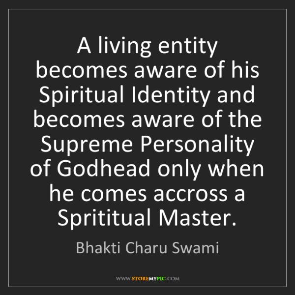 Bhakti Charu Swami: A living entity becomes aware of his Spiritual Identity...