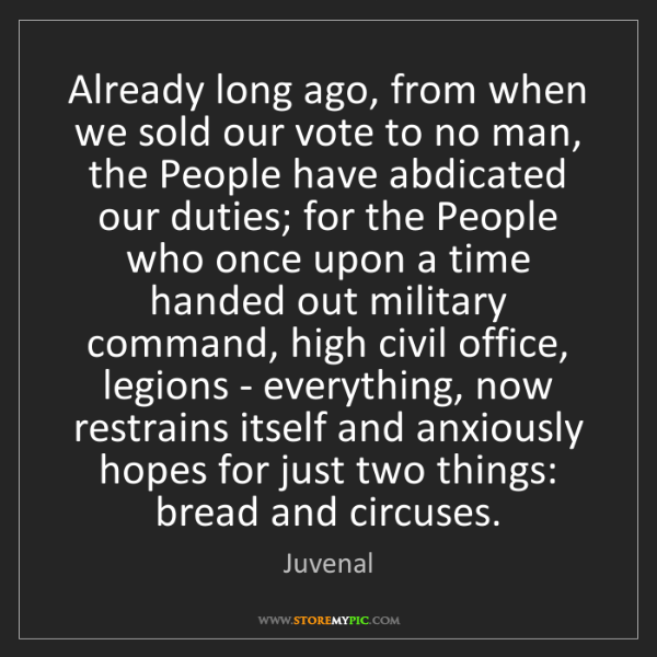 Juvenal: Already long ago, from when we sold our vote to no man,...