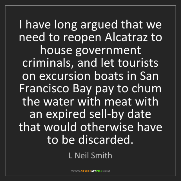 L Neil Smith: I have long argued that we need to reopen Alcatraz to...