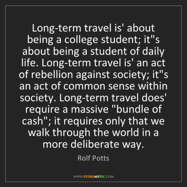 Rolf Potts: Long-term travel is' about being a college student; it's...