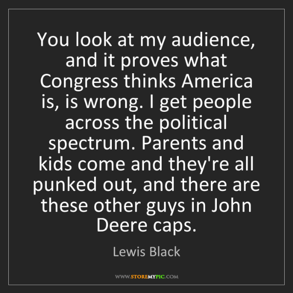 Lewis Black: You look at my audience, and it proves what Congress...