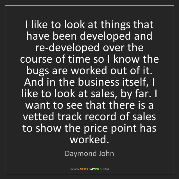 Daymond John: I like to look at things that have been developed and...