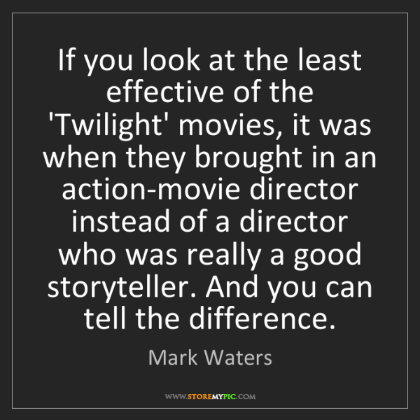 Mark Waters: If you look at the least effective of the 'Twilight'...