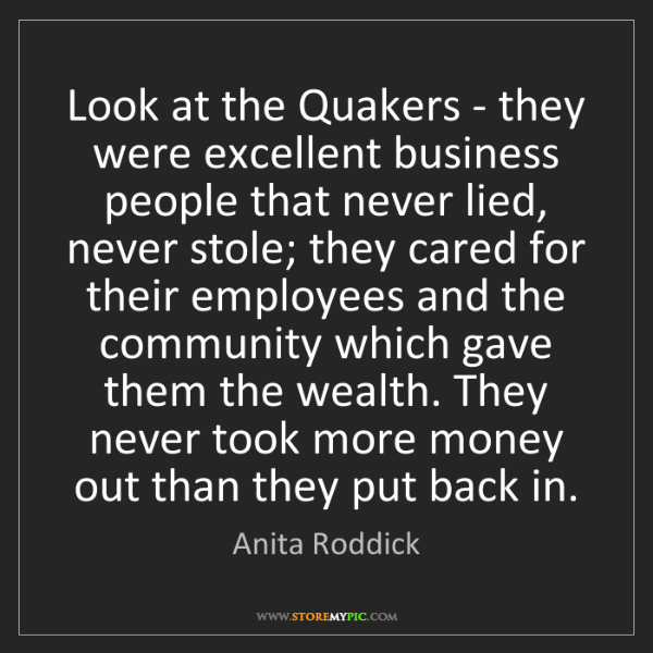 Anita Roddick: Look at the Quakers - they were excellent business people...