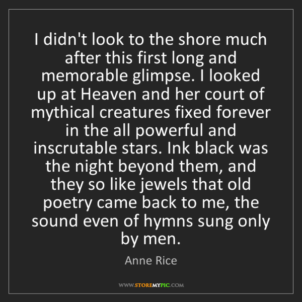 Anne Rice: I didn't look to the shore much after this first long...