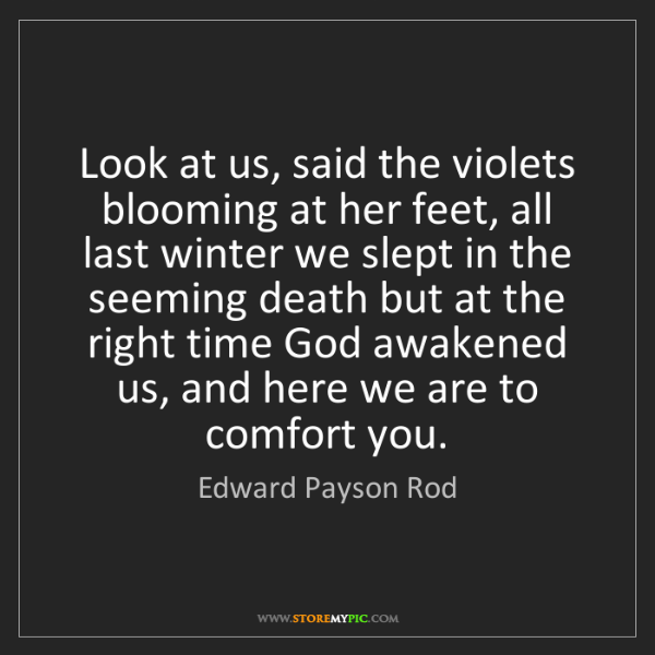 Edward Payson Rod: Look at us, said the violets blooming at her feet, all...