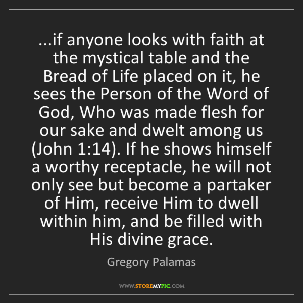 Gregory Palamas: ...if anyone looks with faith at the mystical table and...