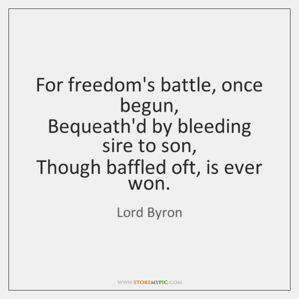 For freedom's battle, once begun,   Bequeath'd by bleeding sire to son,   Though ...