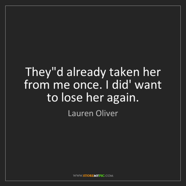 Lauren Oliver: They'd already taken her from me once. I did' want to...