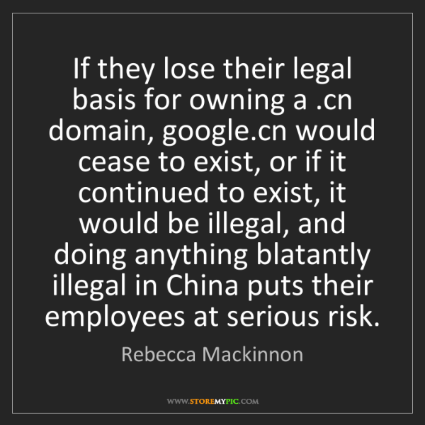 Rebecca Mackinnon: If they lose their legal basis for owning a .cn domain,...