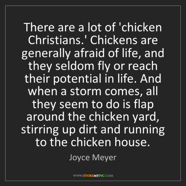 Joyce Meyer: There are a lot of 'chicken Christians.' Chickens are...