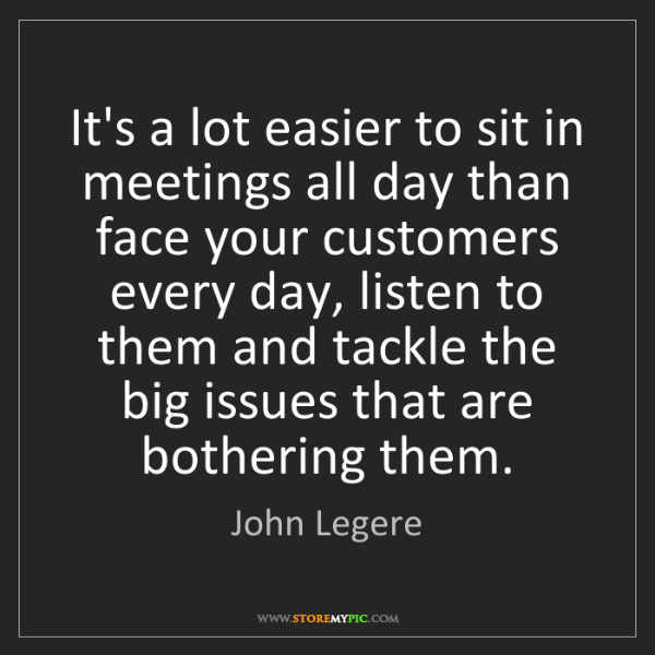 John Legere: It's a lot easier to sit in meetings all day than face...