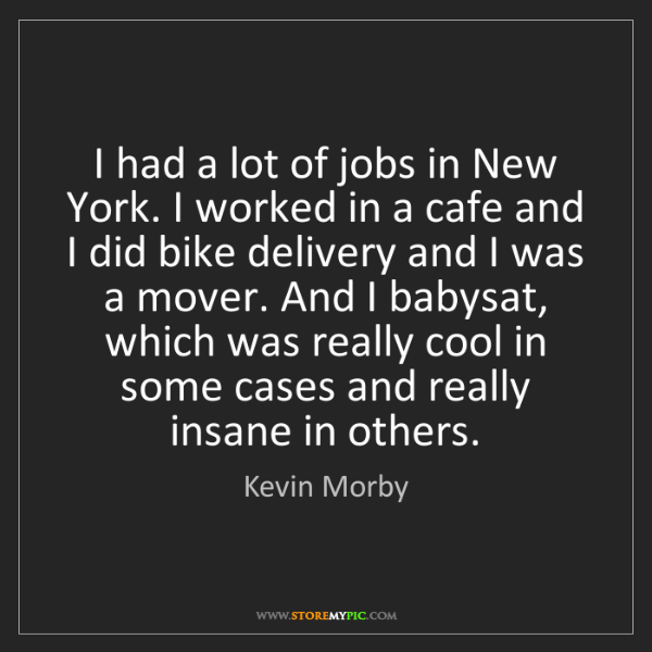 Kevin Morby: I had a lot of jobs in New York. I worked in a cafe and...