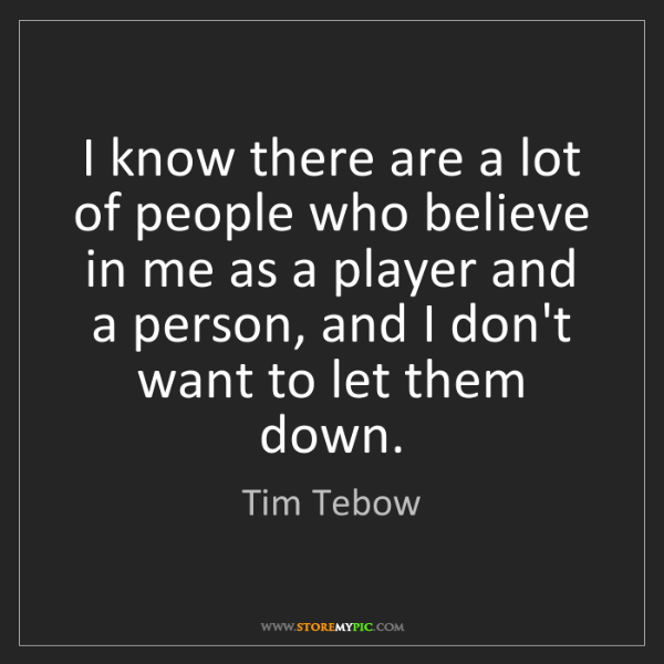 Tim Tebow: I know there are a lot of people who believe in me as...