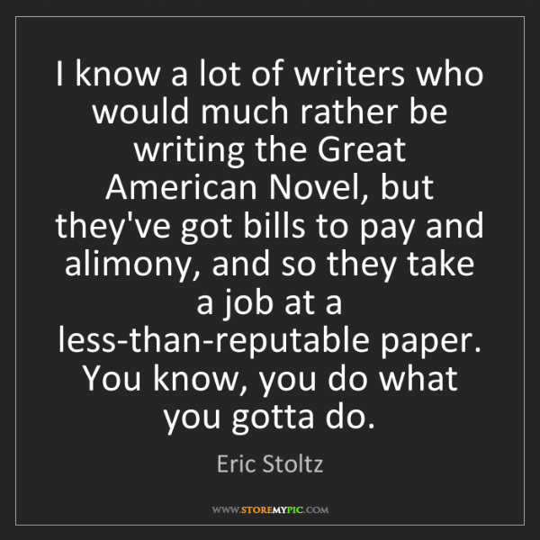 Eric Stoltz: I know a lot of writers who would much rather be writing...