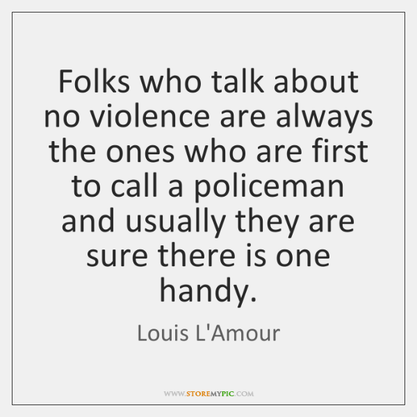Folks who talk about no violence are always the ones who are ...