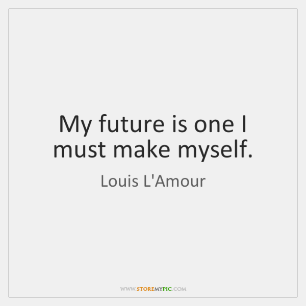 My future is one I must make myself.